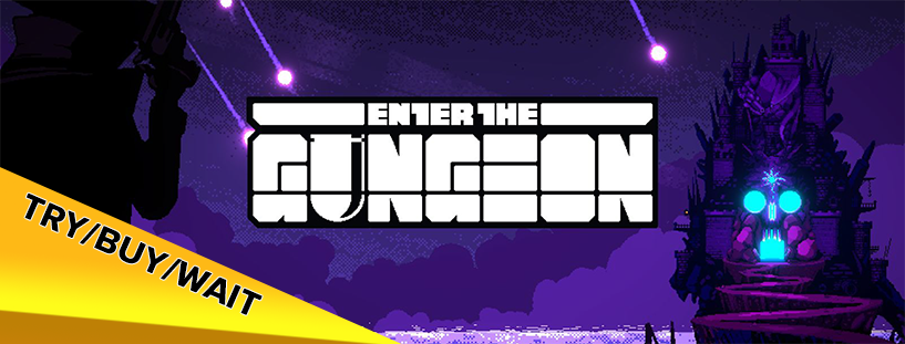 Try/Buy/Wait: Enter the Gungeon