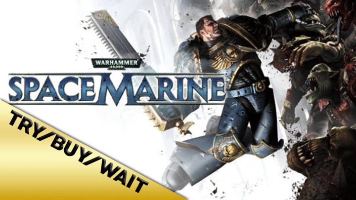 Try/Buy/Wait: Warhammer 40,000: Space Marine